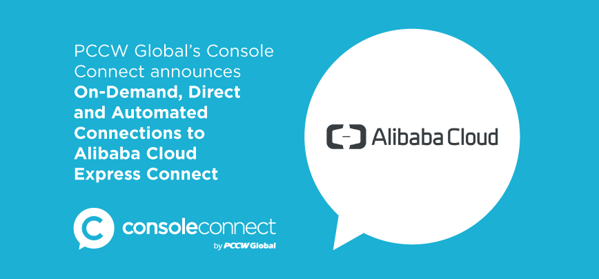 PCCW Global's Console Connect announces on-demand, direct and automated connections to Alibaba Cloud Express Connect